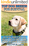 Top Dog Breeds For Survival: 10 Dog Breeds To Rely On When The Apocalypse Comes: (Survival Guide, Prepping)