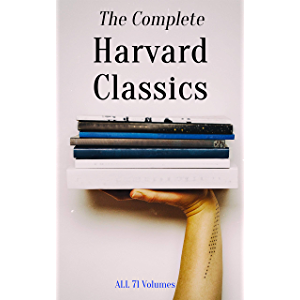 The Complete Harvard Classics - ALL 71 Volumes: The Five Foot Shelf & The Shelf of Fiction: The Famous Anthology of the…