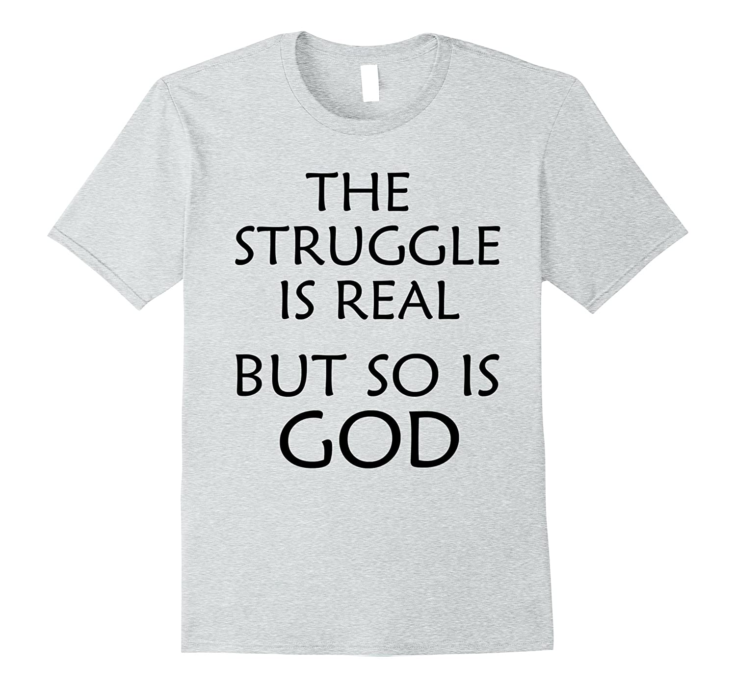 73888c84a Godly Christian T-Shirt The Struggle Is Real But So Is God-PL ...