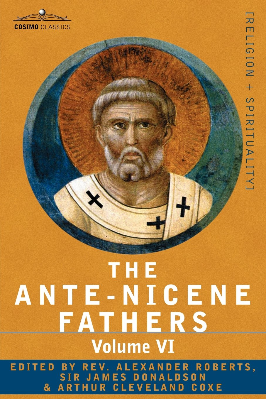 The Ante-Nicene Fathers: The Writings of the Fathers Down to A.D. 325, Volume VI Fathers of the Third Century - Gregory Thaumaturgus; Dinysius