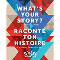 What's Your Story? / Raconte ton histoire: A Canada 2017 Yearbook / L'album souvenir Canada 2017 (French Edition)
