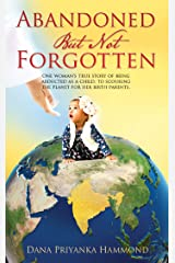 """Abandoned but Not Forgotten: """"One woman's true story of being abducted as a child. To scouring the planet for her birth parents."""" Kindle Edition"""