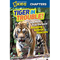National Geographic Kids Chapters: Tiger in Trouble!: and More True Stories of Amazing Animal Rescues (Chapter Book)