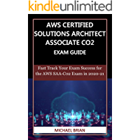 AWS CERTIFIED SOLUTIONS ARCHITECT ASSOCIATE CO2  EXAM GUIDE: Fast Track Your Exam Success for the AWS SAA-C02 Exam in 2020-21