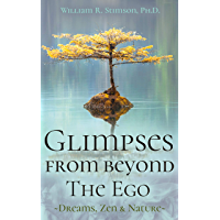 Glimpses From Beyond The Ego: Dreams, Zen, & Nature (English Edition)