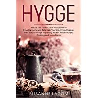 Hygge: Master the Danish Art of Happiness to Bring Harmony and Balance in Your Life. Enjoy Coziness with Simple Things Improving Health, Relationships, Cooking and Home Decor (English Edition)