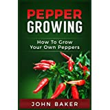 Pepper Growing: How to Grow Your Own Peppers