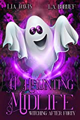 A Haunting Midlife: A Paranormal Women's Fiction (Witching After Forty Book 3) Kindle Edition