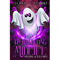 A Haunting Midlife: A Paranormal Women's Fiction Novel (Witching After Forty Book 7)