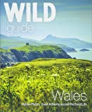 Wild Guide Wales and the Marches (Wild Guides)