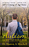 Autism Goes to College: Jeff's Coming of Age Story (School Daze Book 6)