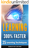 Learning: 25 Learning Techniques for Accelerated Learning – Learn Faster by 300%! (Learning, Memory Techniques, Accelerated Learning, Memory, E Learning, ... Exam Preparation) (English Edition)
