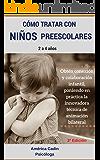 Cómo tratar con niños preescolares: Obtén conexión y colaboración infantil poniendo en práctica la innovadora técnica de animación bilateral