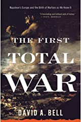 The First Total War: Napoleon's Europe and the Birth of Warfare as We Know It Kindle Edition