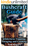 Bushcraft Guide: Wilderness Trapping, Foraging and Cooking: (Wilderness Survival, Prepping)