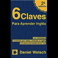 6 Claves Para Aprender Inglés (Segunda Edición): Las habilidades necesarias para hablar y entender el inglés. Los pasos…