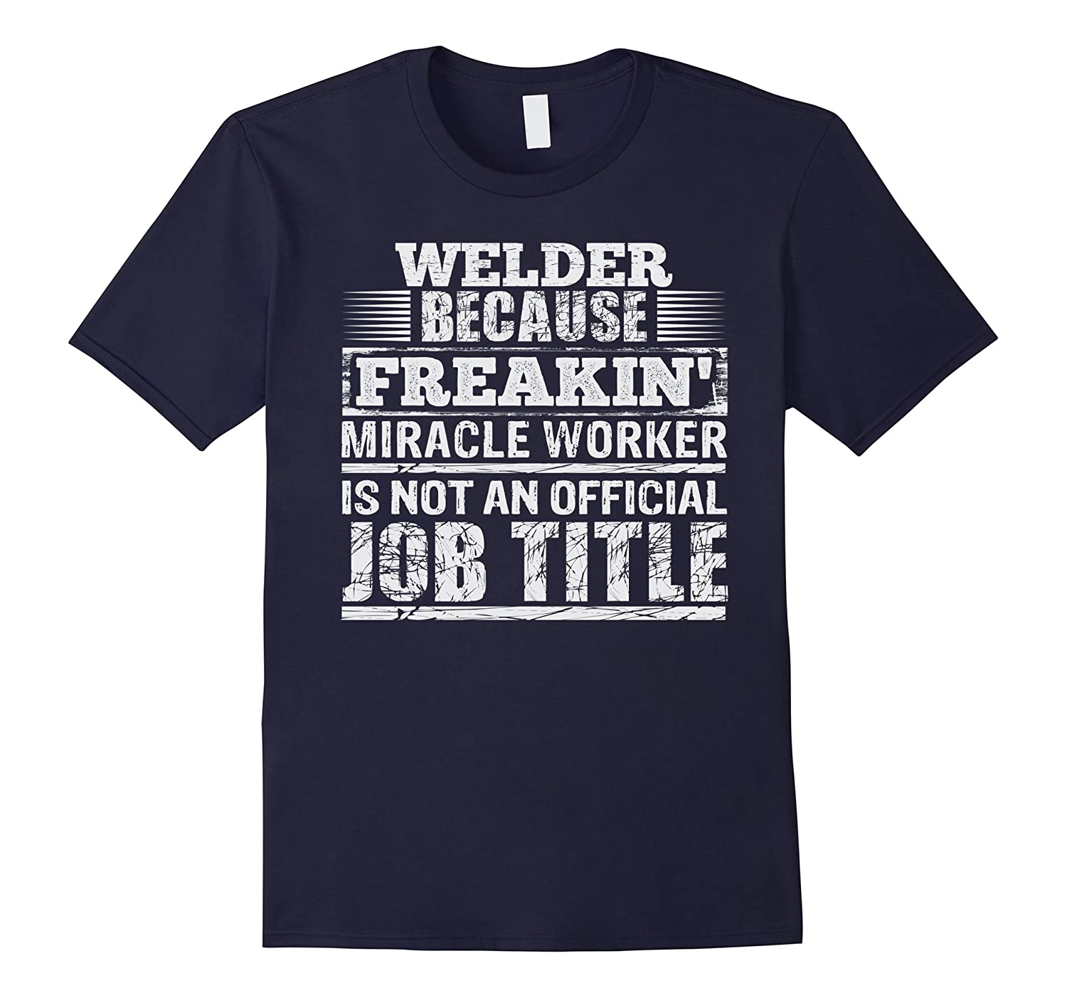 Welder Miracle Worker: Funny, Inspirational Mens T-Shirt-FL