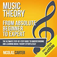 Music Theory: from Absolute Beginner to Expert: The Ultimate Step-by-Step Guide to Understanding and Learning Music…