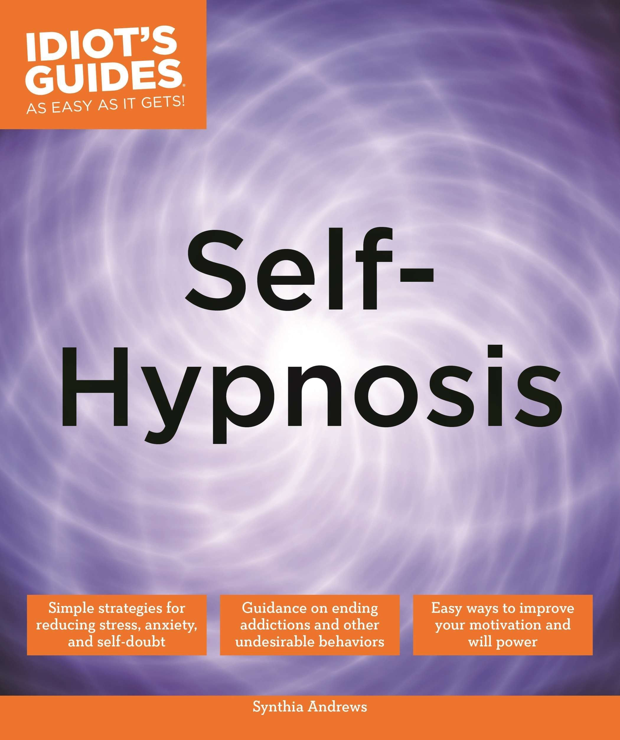 Self-Hypnosis (Idiot's Guides): Dr. Synthia Andrews ND: 9781615646302:  Amazon.com: Books