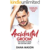 Accidental Groom: A sizzling, sexy contemporary romance novel (Accidental Love Book 1)