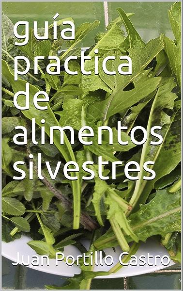 guía practica de alimentos silvestres eBook: Portillo Castro, Juan: Amazon.es: Tienda Kindle