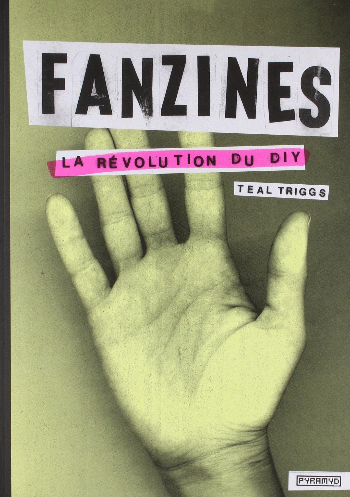 Fanzines. La révolution du DIY Broché – 1 janvier 2010 Teal Triggs Pyramyd 2350172147 TL2350172147