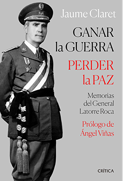 Ganar la guerra, perder la paz: Memorias del general Latorre Roc ...