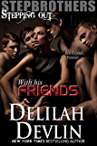 With His Friends (Stepbrothers Stepping Out Book 4)