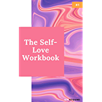 The Self-Love Workbook: A Life-Changing Guide to Boost Self-Esteem, Recognize Your Worth and Find Genuine Happiness