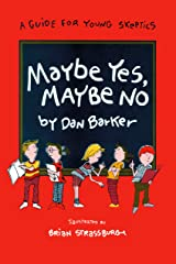 Maybe Yes, Maybe No: A Guide for Young Skeptics (Maybe Guides) Kindle Edition
