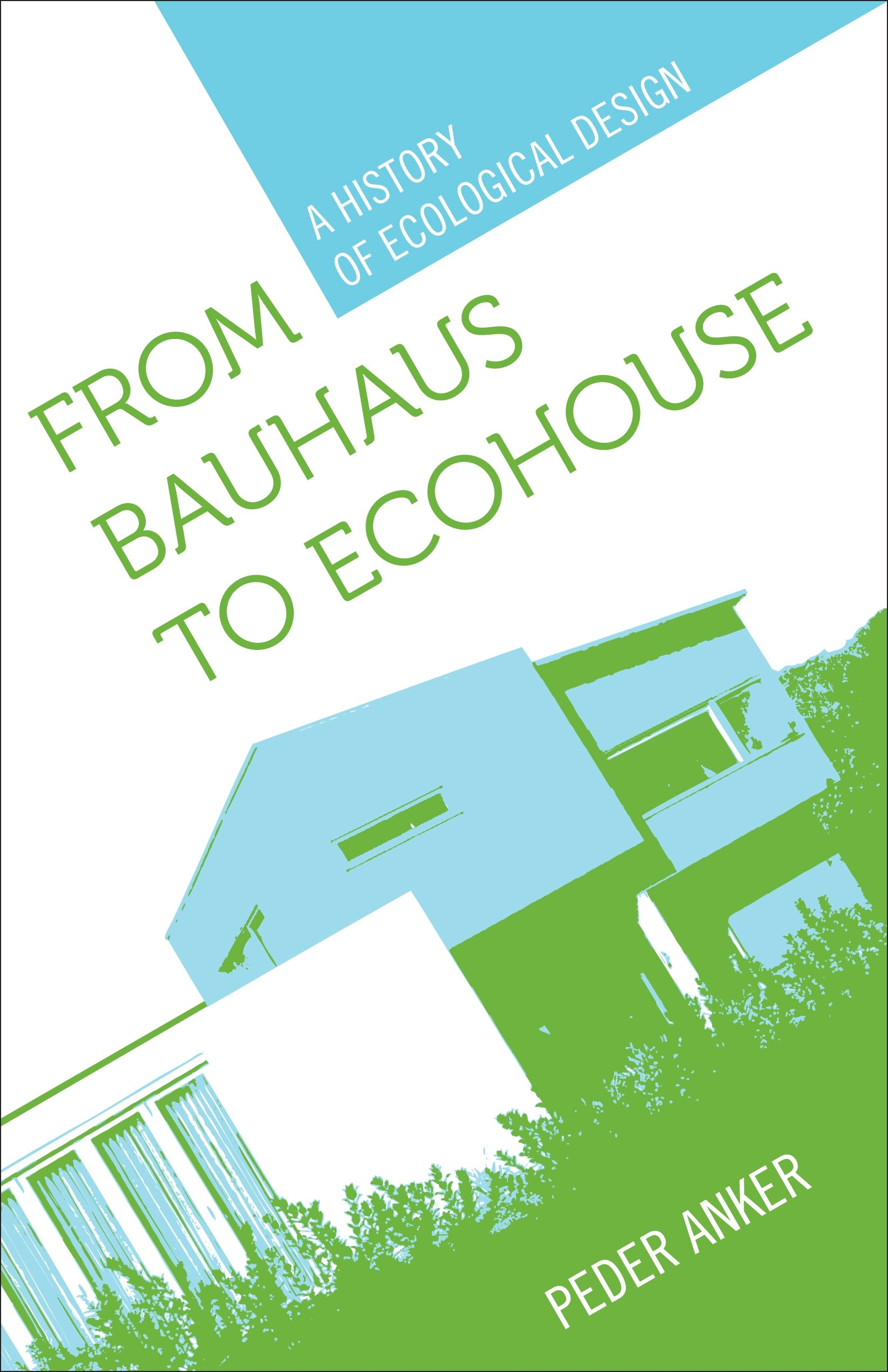 From Bauhaus To Ecohouse  A History Of Ecological Design