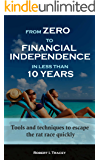 From Zero to Financial Independence in less than 10 Years: Tools and techniques to escape the rat race quickly