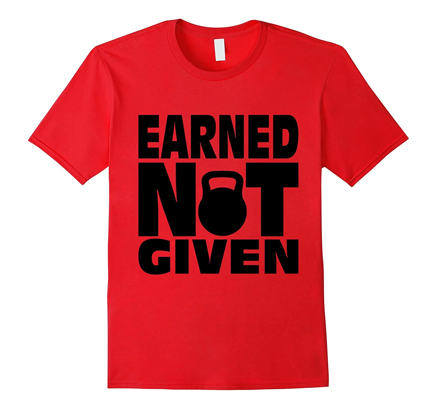 C511 EARNED NOT GIVEN Gym TShirt Workout Fitness Motivation-FL