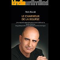 Le Charmeur de la Bourse: Une nouvelle approche aux opérations boursières (French Edition)