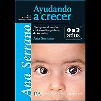 Ayudando a crecer 0 a 3 años: Guía para alimentar el desarrollo oportuno de los niños (Educadores contemporáneos)