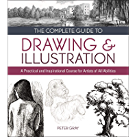 The Complete Guide to Drawing & Illustration: A Practical and Inspirational Course for Artists of All Abilities (English Edition)