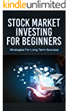 Stock Market Investing for Beginners: Strategies for Long Term Success (Trading For Beginners Book 2)
