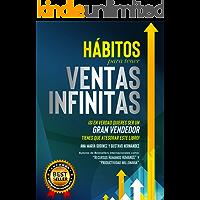 Ventas: Hábitos para tener VENTAS INFINITAS, si en verdad quieres ser un GRAN VENDEDOR tienes que atesorar este libro.: La experiencia de cientos de empesas y millones generados ¡en un solo libro!.
