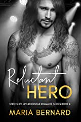 Reluctant Hero (The Stick Shift Lips Rockstar Romance Series Book 4) Kindle Edition