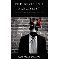 The Devil is a Narcissist: Understanding and Healing from the Evils of Narcissism