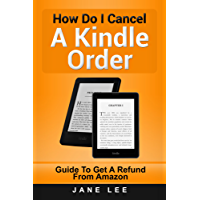 How Do I Cancel A Kindle Order: Guide To Get A Refund From Amazon