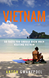 Vietnam: 50 Facts You Should Know When Visiting Vietnam (Travel Tips Book 1)