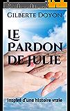 Le Pardon de Julie: Inspiré d'une histoire vraie