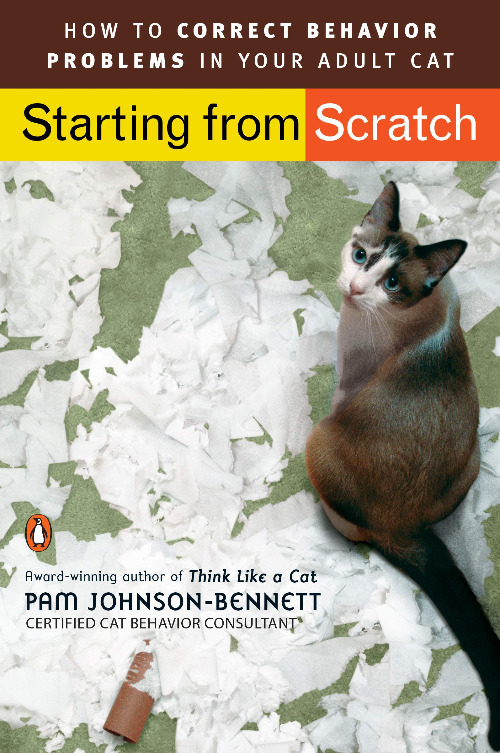 Starting From Scratch How To Correct Behavior Problems In Your Adult Cat Johnson Bennett Pam 9780143112501 Books