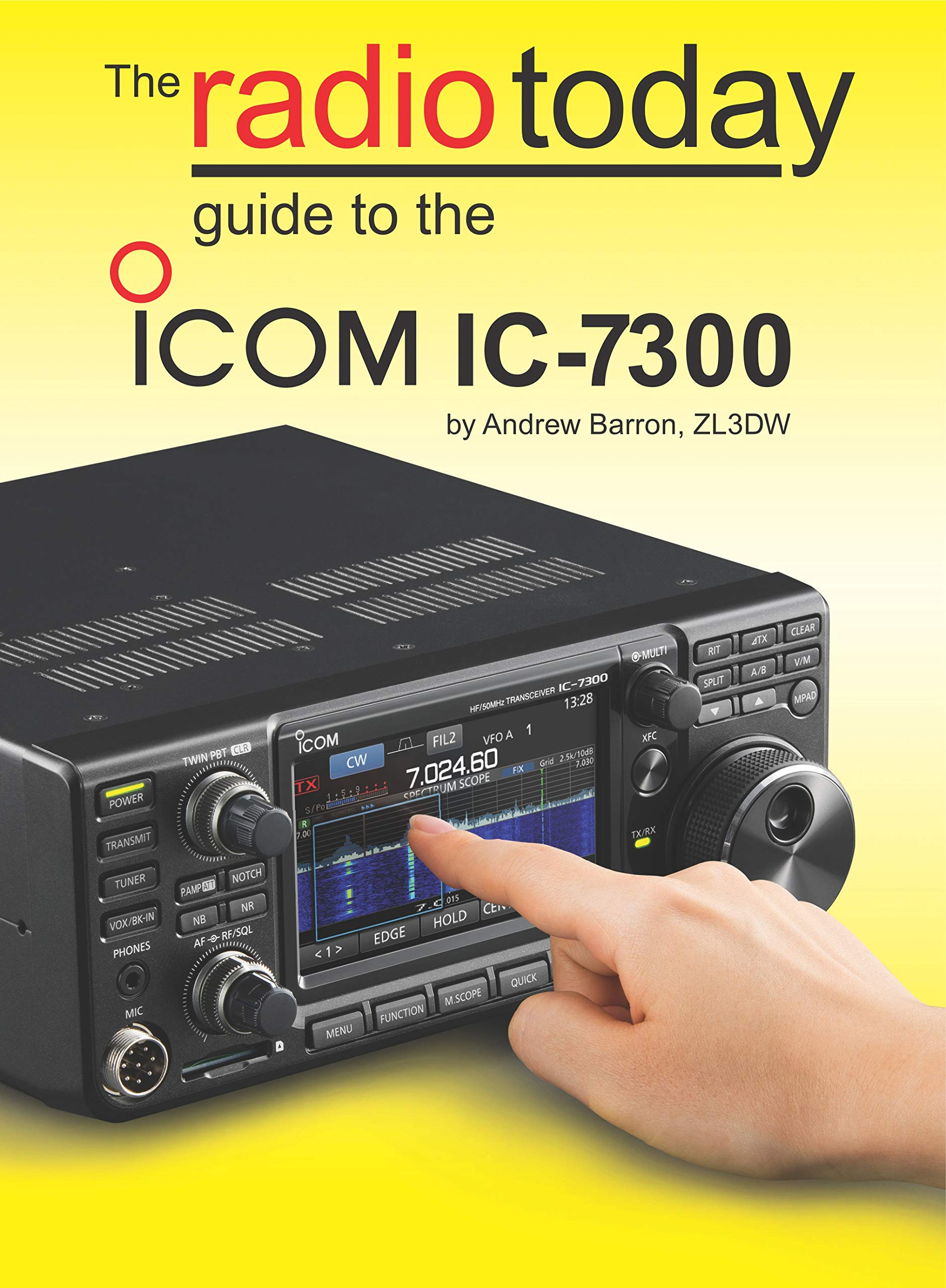 The Radio Today Guide To The Icom IC 7300  English Edition