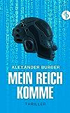 Mein Reich komme: Thriller, Kriminalthriller (Kommissar Mark van Groth ermittelt)