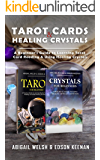 Tarot Cards & Healing Crystals: A Beginner's Guide to Learning Tarot Card Reading & Using Healing Crystals