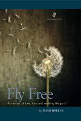Fly Free: A memoir of love, loss and walking the path Kindle Edition