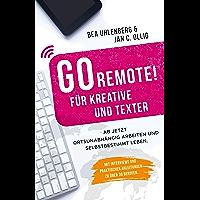 GO REMOTE! für Kreative und Texter – Ab jetzt ortsunabhängig arbeiten und selbstbestimmt leben. Mit Interviews und praktischen Anleitungen zu über 30 Berufen.
