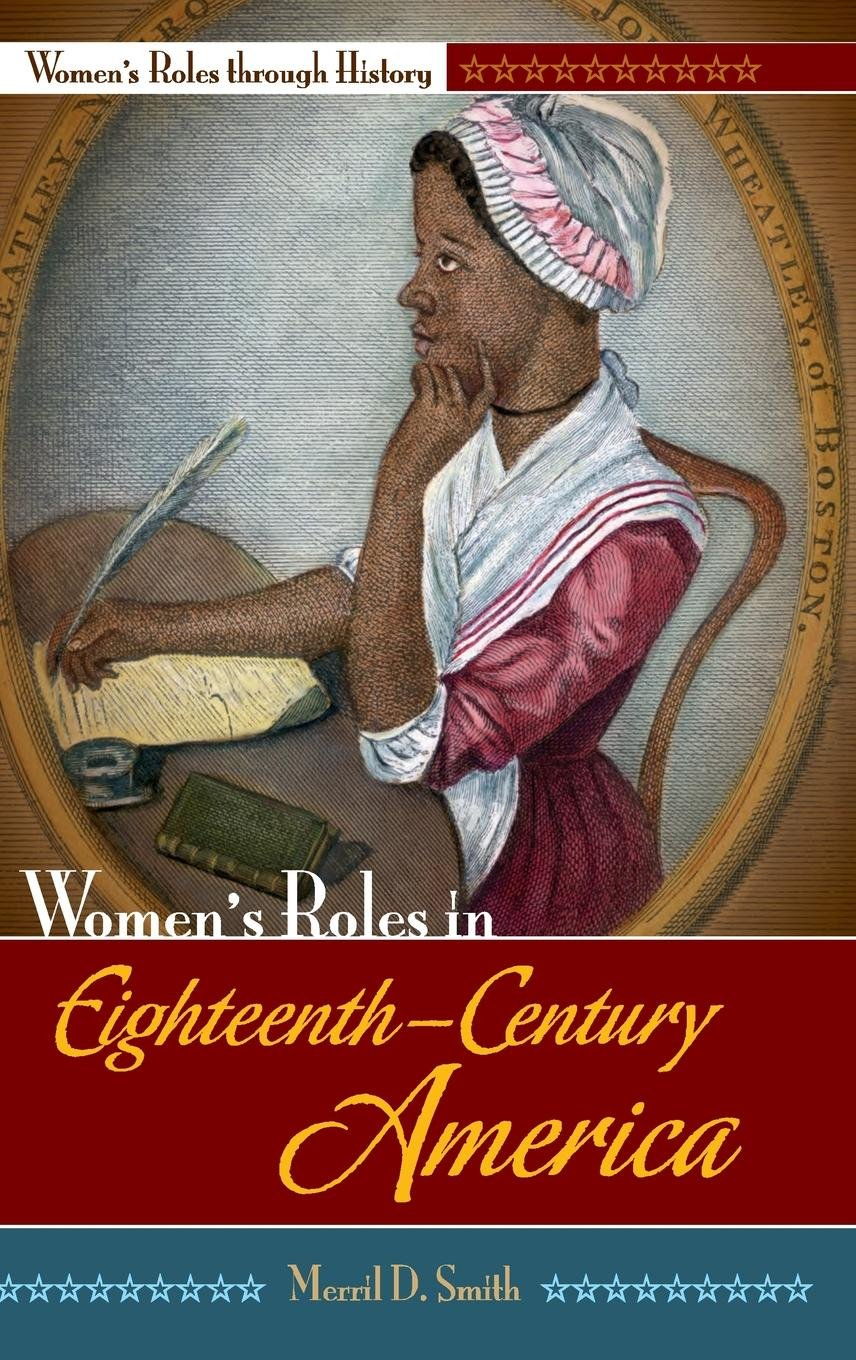 Women's Roles in Eighteenth-Century America (Women's Roles through History) by Greenwood